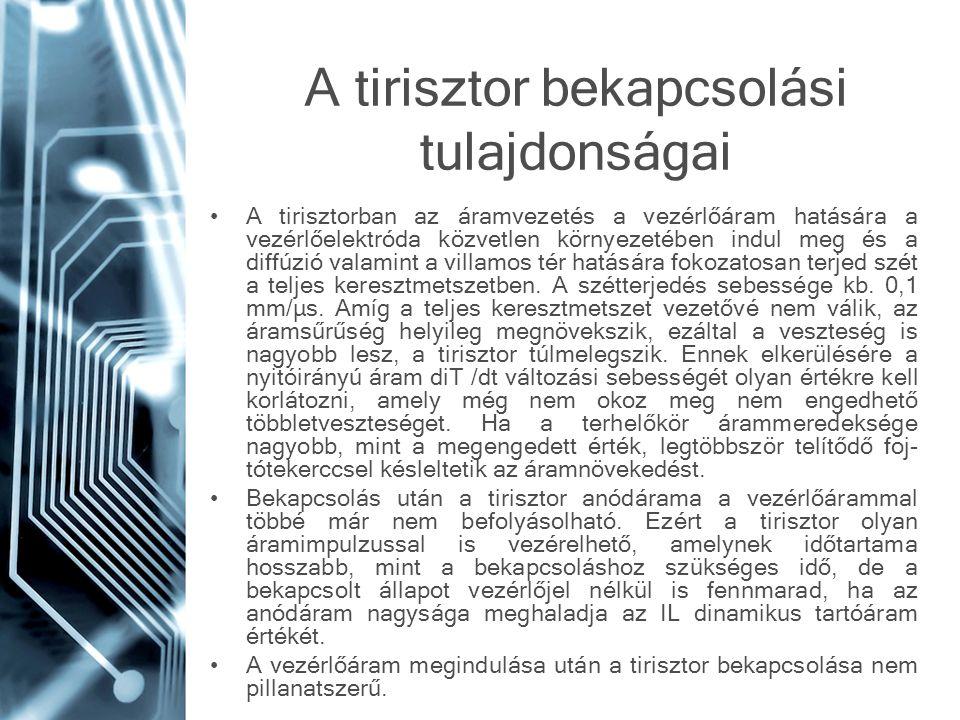 A tirisztor bekapcsolási tulajdonságai A tirisztorban az áramvezetés a vezérlőáram hatására a vezérlőelektróda közvetlen környezetében indul meg és a