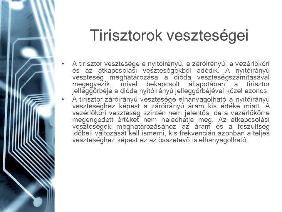 Tirisztorok veszteségei A tirisztor vesztesége a nyitóirányú, a záróirányú, a vezérlőköri és az átkapcsolási veszteségekből adódik. A nyitóirányú vesz