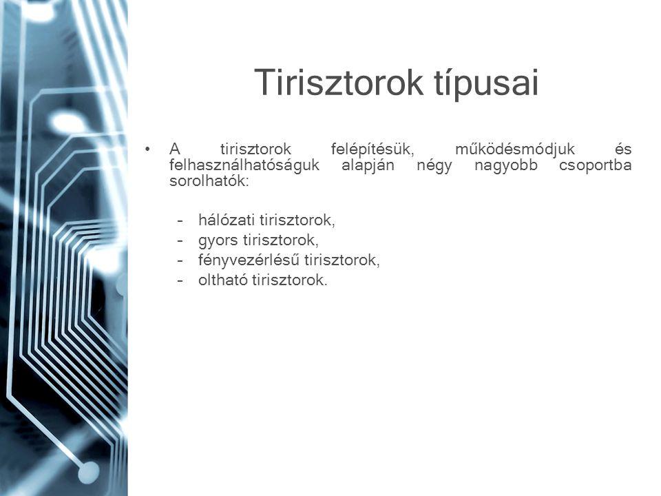 Tirisztorok típusai A tirisztorok felépítésük, működésmódjuk és felhasználhatóságuk alapján négy nagyobb csoportba sorolhatók: –hálózati tirisztorok,