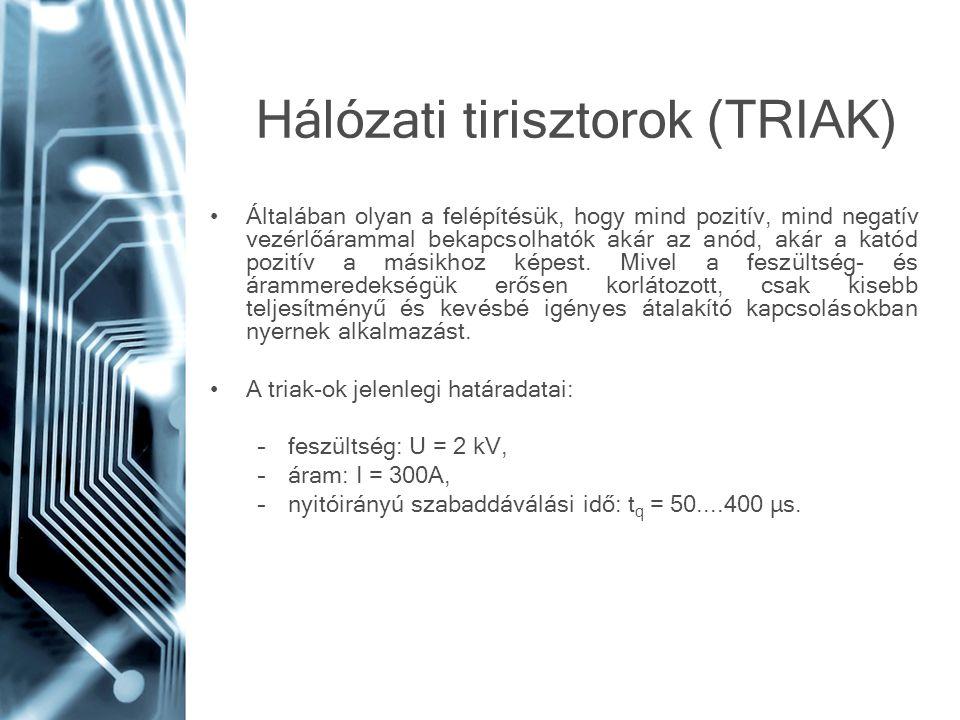 Hálózati tirisztorok (TRIAK) Általában olyan a felépítésük, hogy mind pozitív, mind negatív vezérlőárammal bekapcsolhatók akár az anód, akár a katód p