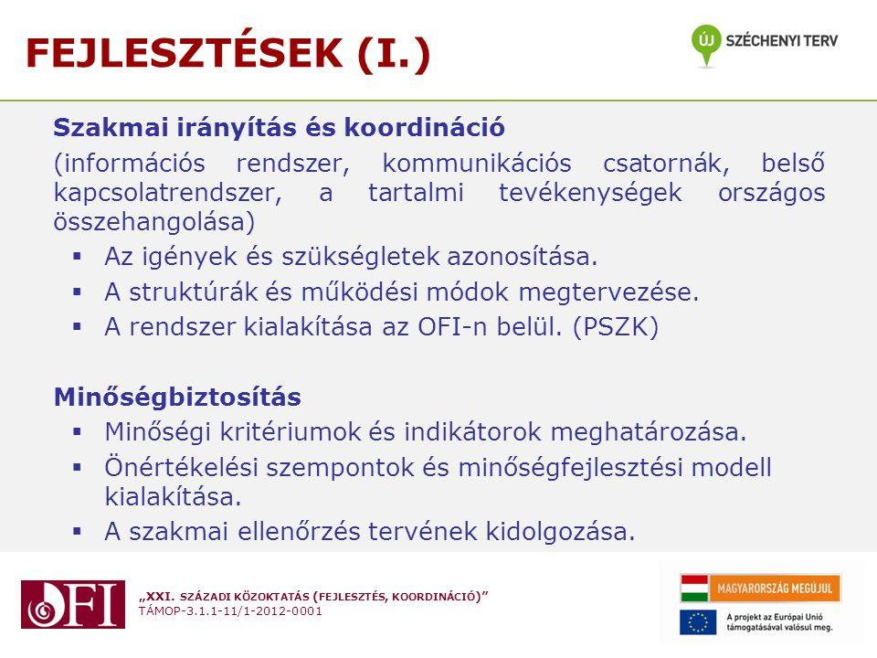 """""""XXI. SZÁZADI KÖZOKTATÁS ( FEJLESZTÉS, KOORDINÁCIÓ )"""" TÁMOP-3.1.1-11/1-2012-0001 FEJLESZTÉSEK (I.) Szakmai irányítás és koordináció (információs rends"""