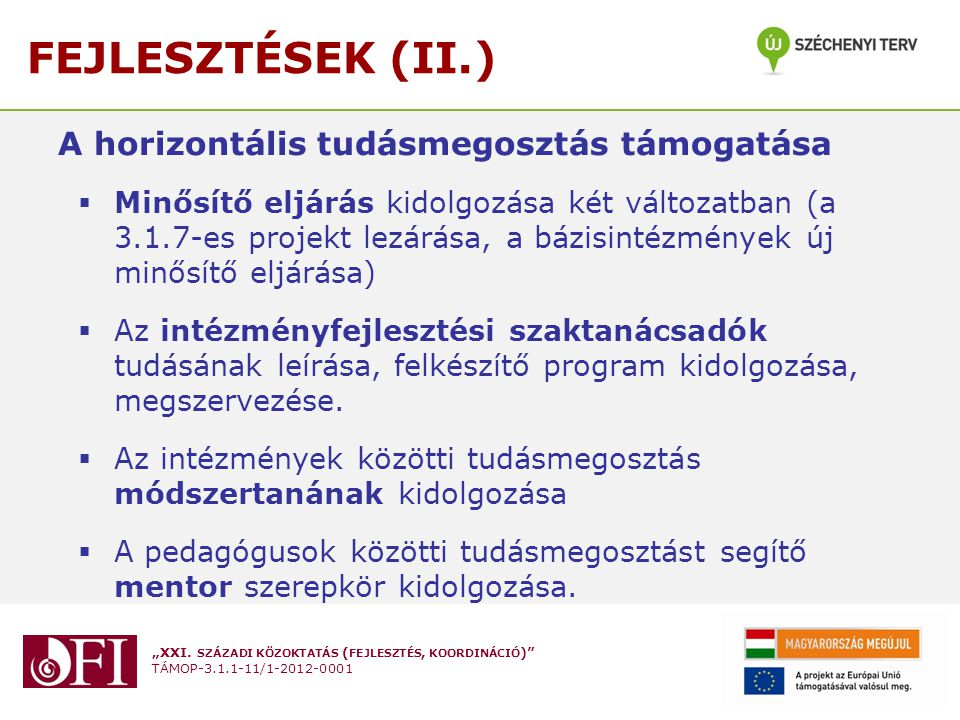 """""""XXI. SZÁZADI KÖZOKTATÁS ( FEJLESZTÉS, KOORDINÁCIÓ )"""" TÁMOP-3.1.1-11/1-2012-0001 FEJLESZTÉSEK (II.) A horizontális tudásmegosztás támogatása  Minősít"""