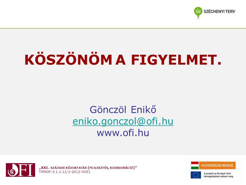 """""""XXI. SZÁZADI KÖZOKTATÁS ( FEJLESZTÉS, KOORDINÁCIÓ )"""" TÁMOP-3.1.1-11/1-2012-0001 KÖSZÖNÖM A FIGYELMET. Gönczöl Enikő eniko.gonczol@ofi.hu www.ofi.hu"""