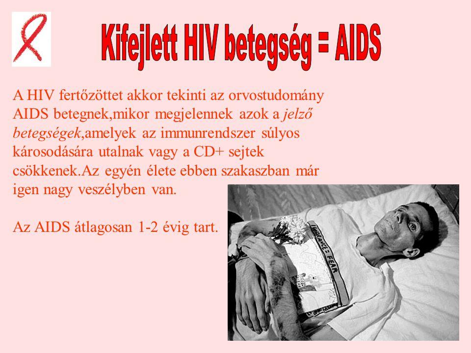 A HIV fertőzöttet akkor tekinti az orvostudomány AIDS betegnek,mikor megjelennek azok a jelző betegségek,amelyek az immunrendszer súlyos károsodására utalnak vagy a CD+ sejtek csökkenek.Az egyén élete ebben szakaszban már igen nagy veszélyben van.