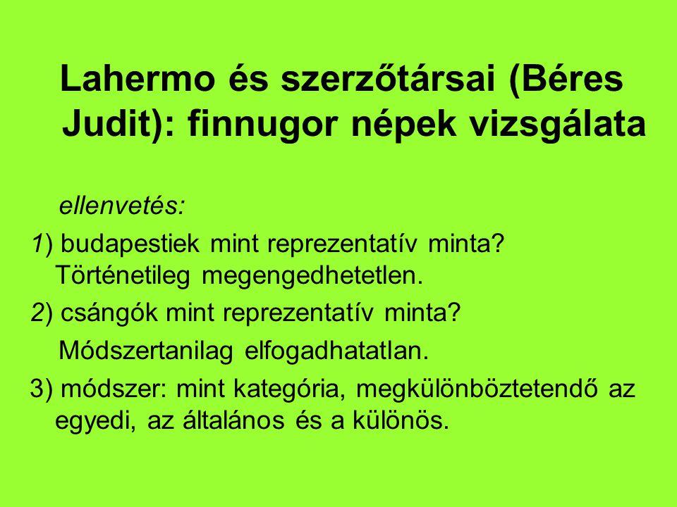 Lahermo és szerzőtársai (Béres Judit): finnugor népek vizsgálata ellenvetés: 1) budapestiek mint reprezentatív minta.