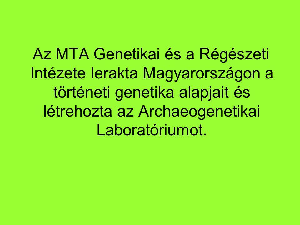 Az MTA Genetikai és a Régészeti Intézete lerakta Magyarországon a történeti genetika alapjait és létrehozta az Archaeogenetikai Laboratóriumot.