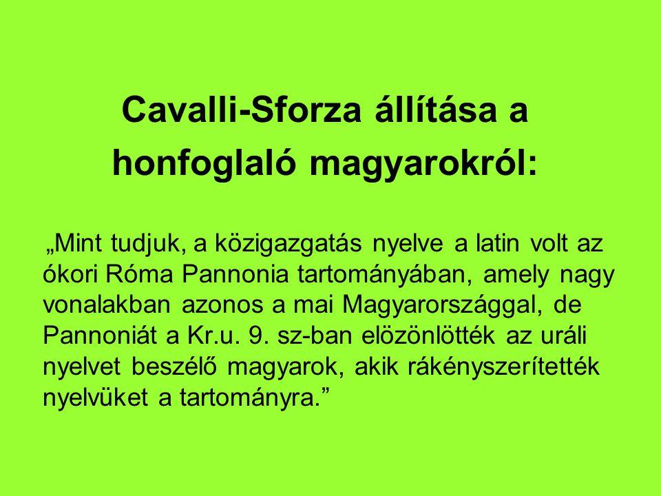 """Cavalli-Sforza állítása a honfoglaló magyarokról: """"Mint tudjuk, a közigazgatás nyelve a latin volt az ókori Róma Pannonia tartományában, amely nagy vonalakban azonos a mai Magyarországgal, de Pannoniát a Kr.u."""