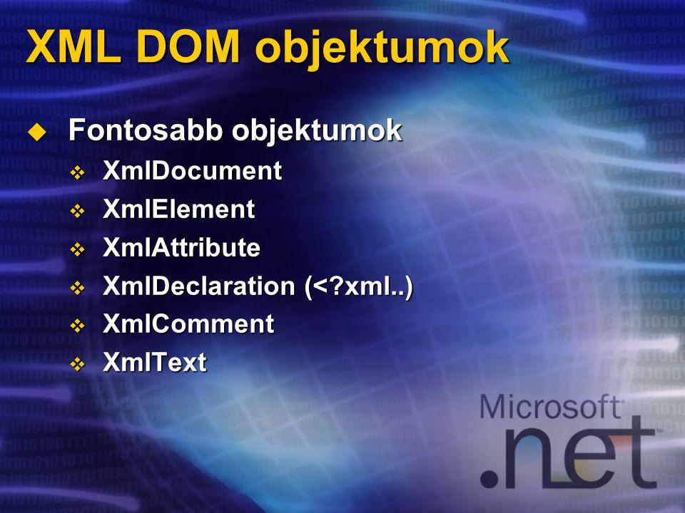 XML DOM objektumok  Fontosabb objektumok  XmlDocument  XmlElement  XmlAttribute  XmlDeclaration (<?xml..)  XmlComment  XmlText