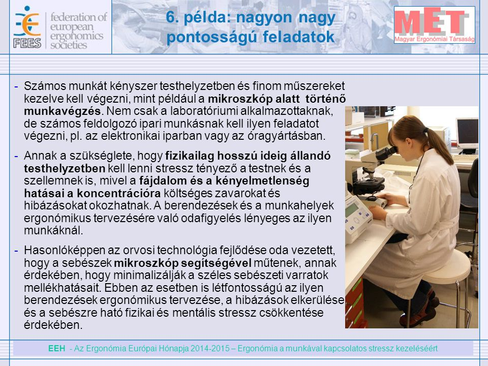 EEH - Az Ergonómia Európai Hónapja 2014-2015 – Ergonómia a munkával kapcsolatos stressz kezeléséért -Számos munkát kényszer testhelyzetben és finom mű