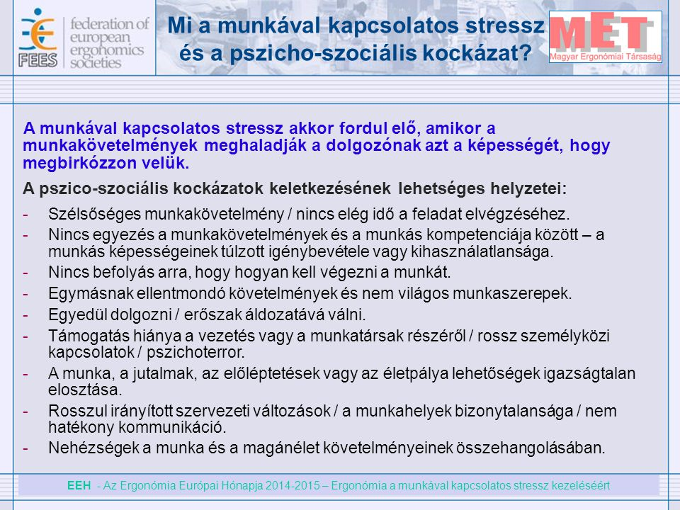 EEH - Az Ergonómia Európai Hónapja 2014-2015 – Ergonómia a munkával kapcsolatos stressz kezeléséért Mi a munkával kapcsolatos stressz és a pszicho-szo