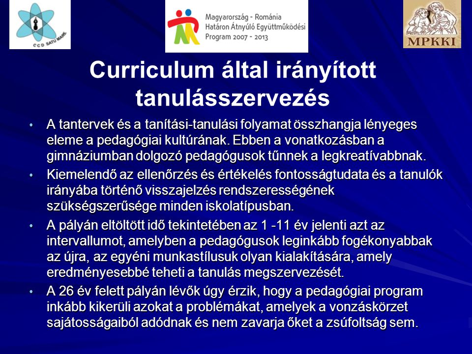 Curriculum által irányított tanulásszervezés A tantervek és a tanítási-tanulási folyamat összhangja lényeges eleme a pedagógiai kultúrának. Ebben a vo