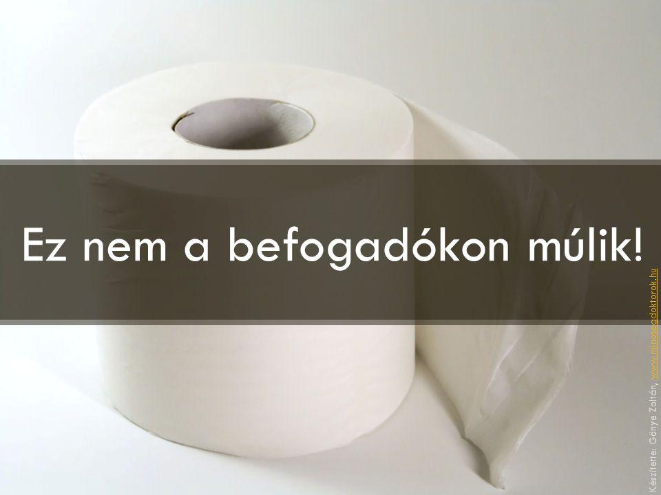 Ez nem a befogadókon múlik! Készítette: Gönye Zoltán, www.minosegdoktorok.huwww.minosegdoktorok.hu