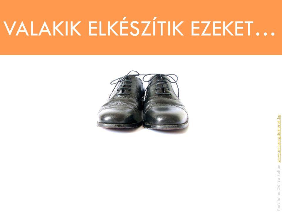 VALAKIK ELKÉSZÍTIK EZEKET… Készítette: Gönye Zoltán, www.minosegdoktorok.huwww.minosegdoktorok.hu