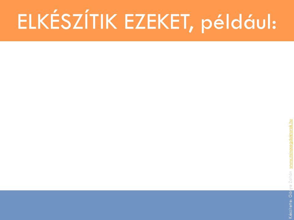 ELKÉSZÍTIK EZEKET, például: Készítette: Gönye Zoltán, www.minosegdoktorok.huwww.minosegdoktorok.hu