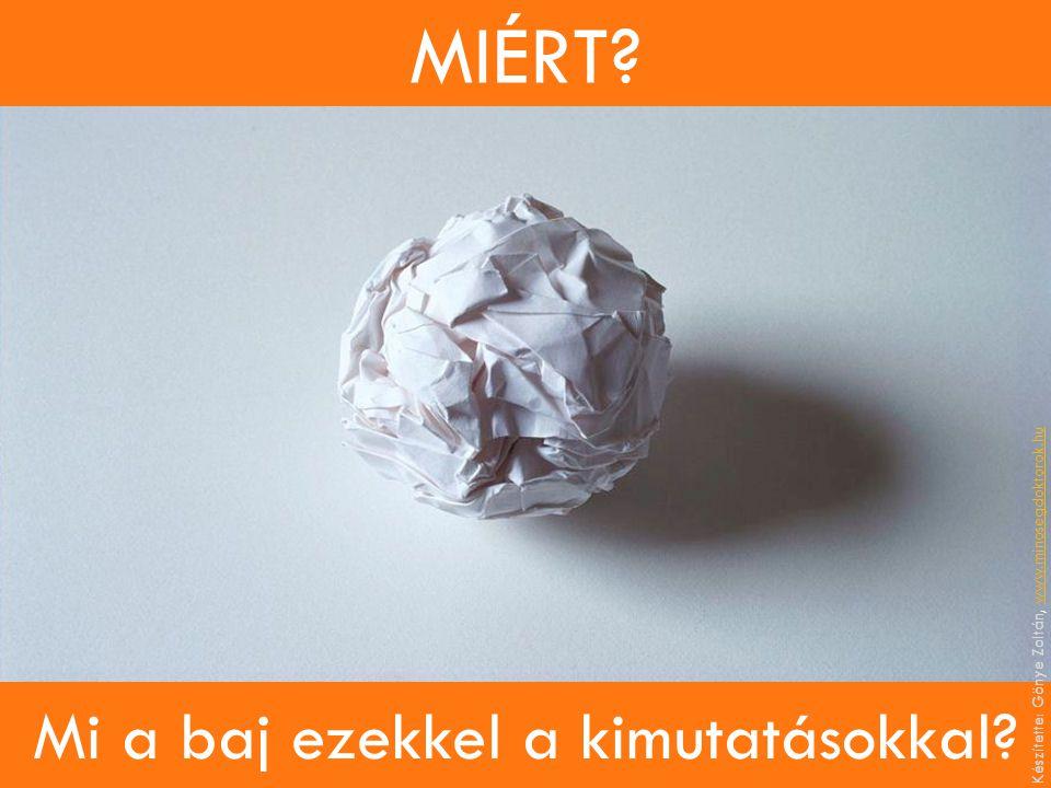 MIÉRT? Mi a baj ezekkel a kimutatásokkal? Készítette: Gönye Zoltán, www.minosegdoktorok.huwww.minosegdoktorok.hu