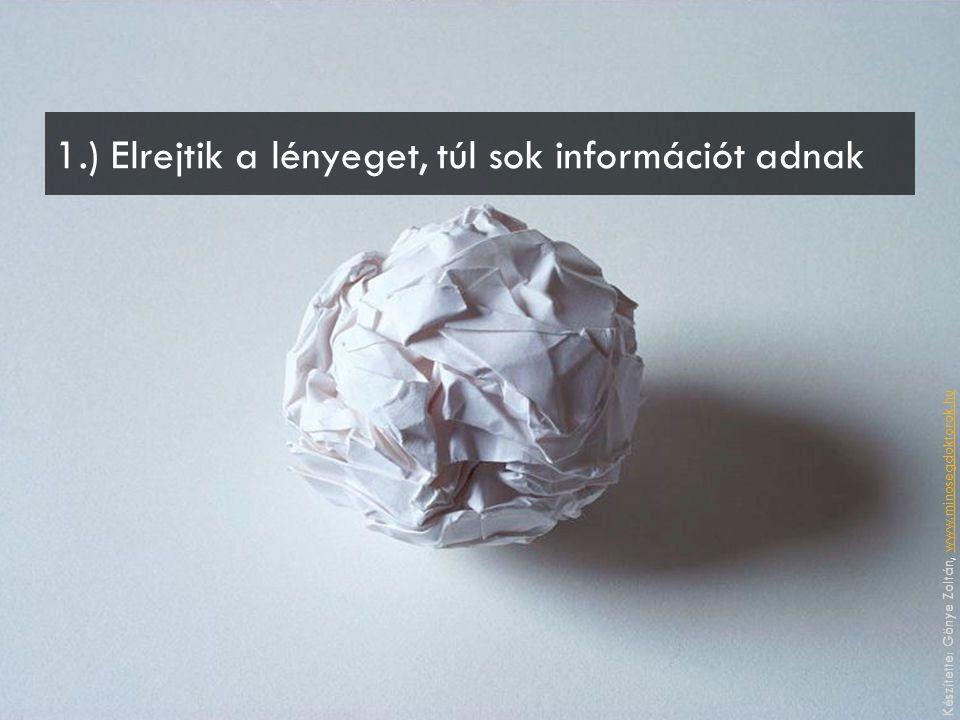 1.) Elrejtik a lényeget, túl sok információt adnak Készítette: Gönye Zoltán, www.minosegdoktorok.huwww.minosegdoktorok.hu