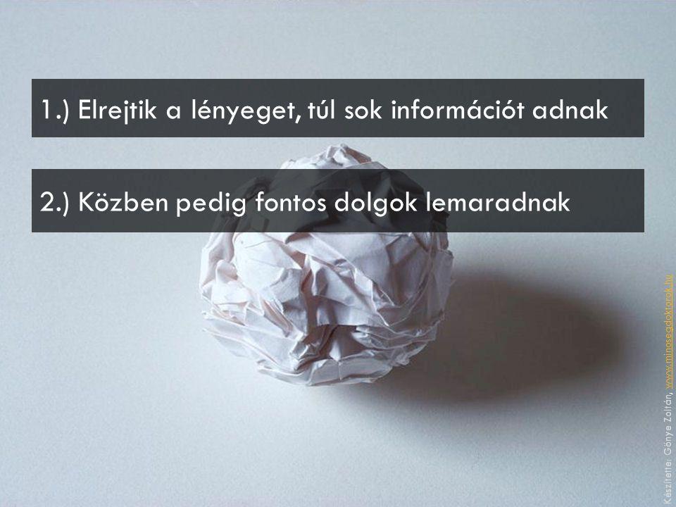 1.) Elrejtik a lényeget, túl sok információt adnak 2.) Közben pedig fontos dolgok lemaradnak Készítette: Gönye Zoltán, www.minosegdoktorok.huwww.minosegdoktorok.hu