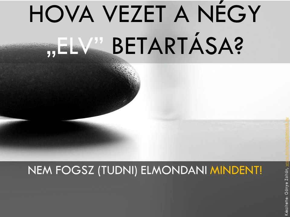 """HOVA VEZET A NÉGY """"ELV"""" BETARTÁSA? NEM FOGSZ (TUDNI) ELMONDANI MINDENT! Készítette: Gönye Zoltán, www.minosegdoktorok.huwww.minosegdoktorok.hu"""