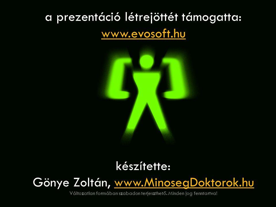 a prezentáció létrejöttét támogatta: www.evosoft.hu készítette: Gönye Zoltán, www.MinosegDoktorok.huwww.MinosegDoktorok.hu Változatlan formában szabad