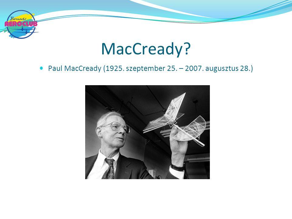 MacCready? Paul MacCready (1925. szeptember 25. – 2007. augusztus 28.)