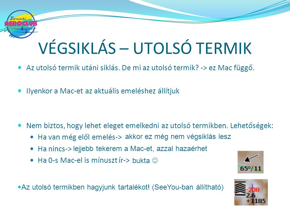 VÉGSIKLÁS – UTOLSÓ TERMIK Az utolsó termik utáni siklás.