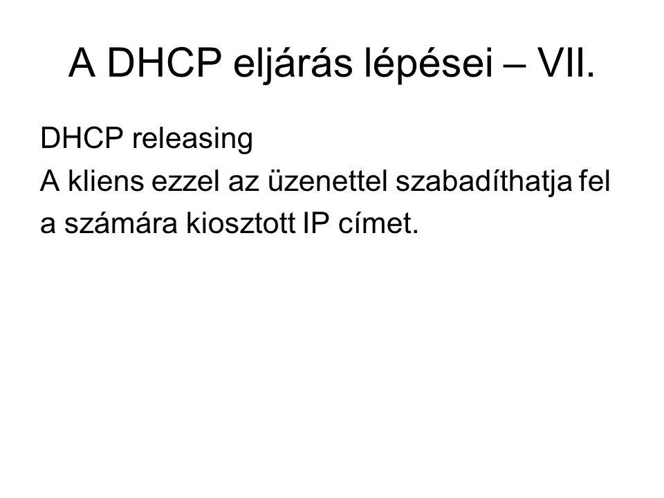 A DHCP eljárás lépései – VII. DHCP releasing A kliens ezzel az üzenettel szabadíthatja fel a számára kiosztott IP címet.