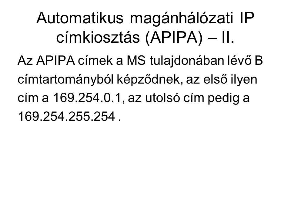 Automatikus magánhálózati IP címkiosztás (APIPA) – II. Az APIPA címek a MS tulajdonában lévő B címtartományból képződnek, az első ilyen cím a 169.254.