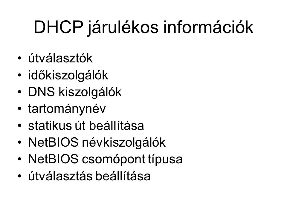 DHCP járulékos információk útválasztók időkiszolgálók DNS kiszolgálók tartománynév statikus út beállítása NetBIOS névkiszolgálók NetBIOS csomópont típ