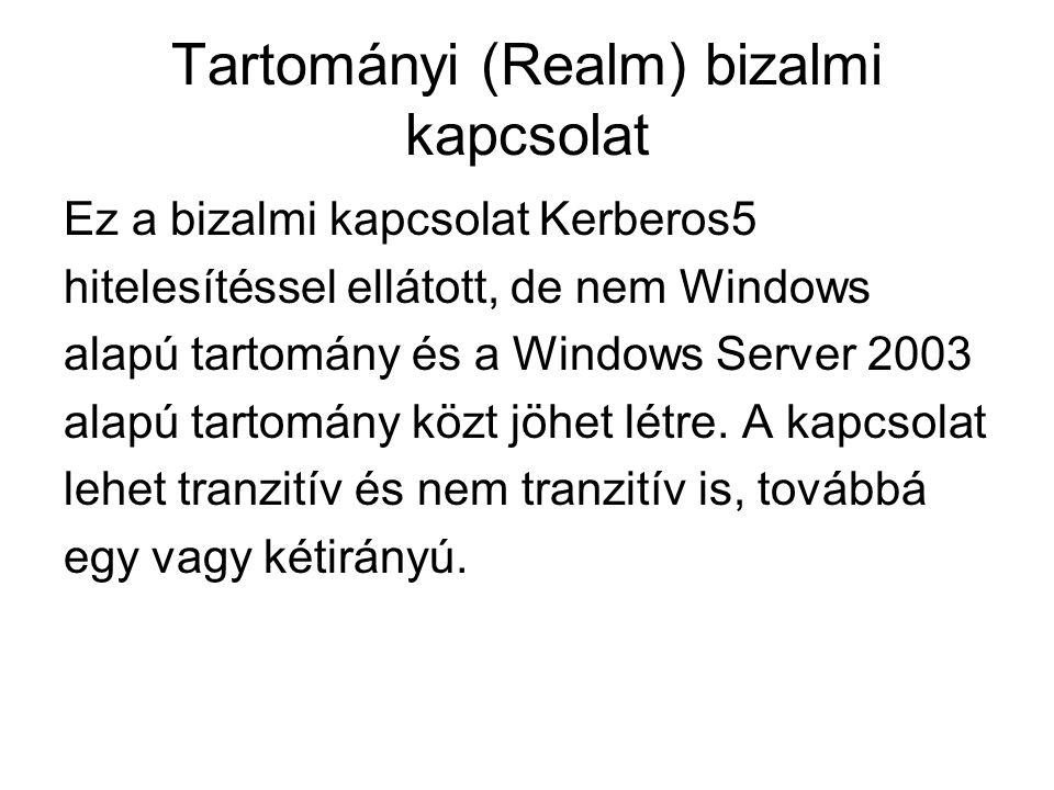 Tartományi (Realm) bizalmi kapcsolat Ez a bizalmi kapcsolat Kerberos5 hitelesítéssel ellátott, de nem Windows alapú tartomány és a Windows Server 2003