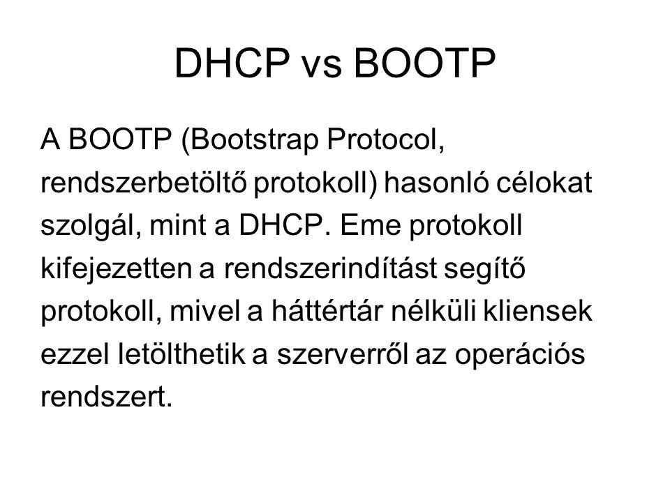 DHCP vs BOOTP A BOOTP (Bootstrap Protocol, rendszerbetöltő protokoll) hasonló célokat szolgál, mint a DHCP. Eme protokoll kifejezetten a rendszerindít