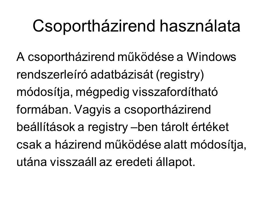Csoportházirend használata A csoportházirend működése a Windows rendszerleíró adatbázisát (registry) módosítja, mégpedig visszafordítható formában. Va