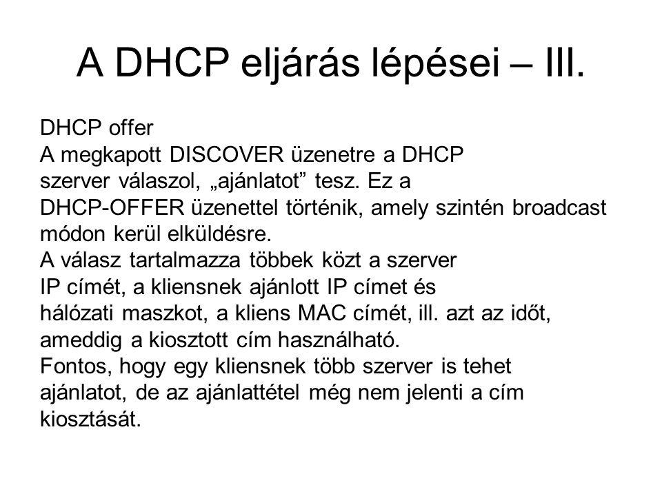 """A DHCP eljárás lépései – III. DHCP offer A megkapott DISCOVER üzenetre a DHCP szerver válaszol, """"ajánlatot"""" tesz. Ez a DHCP-OFFER üzenettel történik,"""