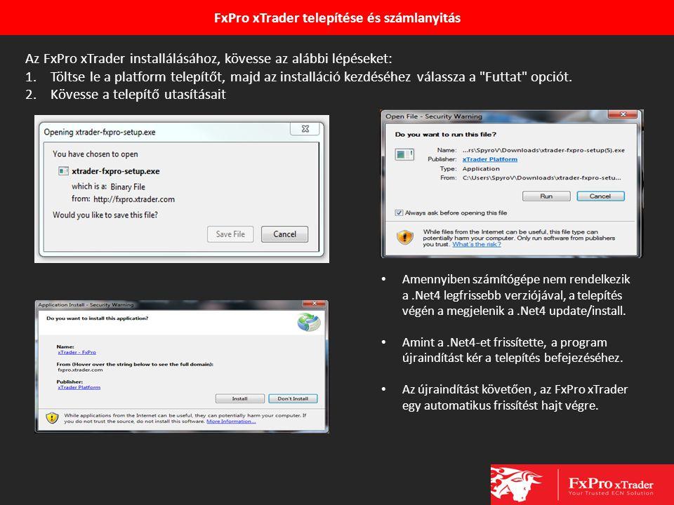 FxPro xTrader telepítése és számlanyitás Az FxPro xTrader installálásához, kövesse az alábbi lépéseket: 1.Töltse le a platform telepítőt, majd az inst