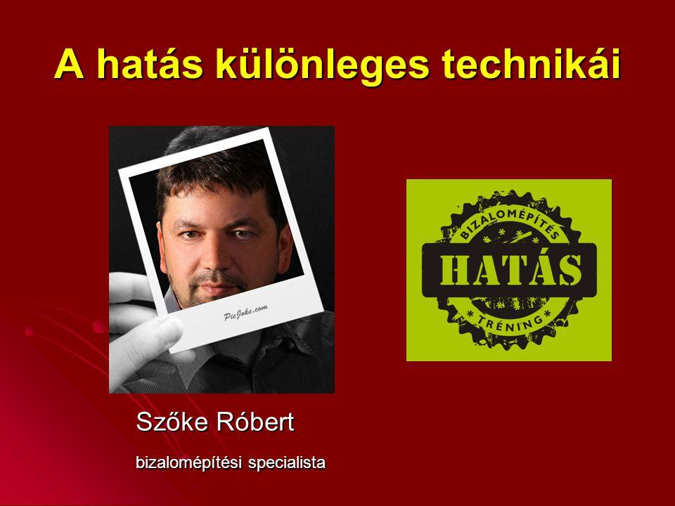 A hatás különleges technikái Szőke Róbert bizalomépítési specialista