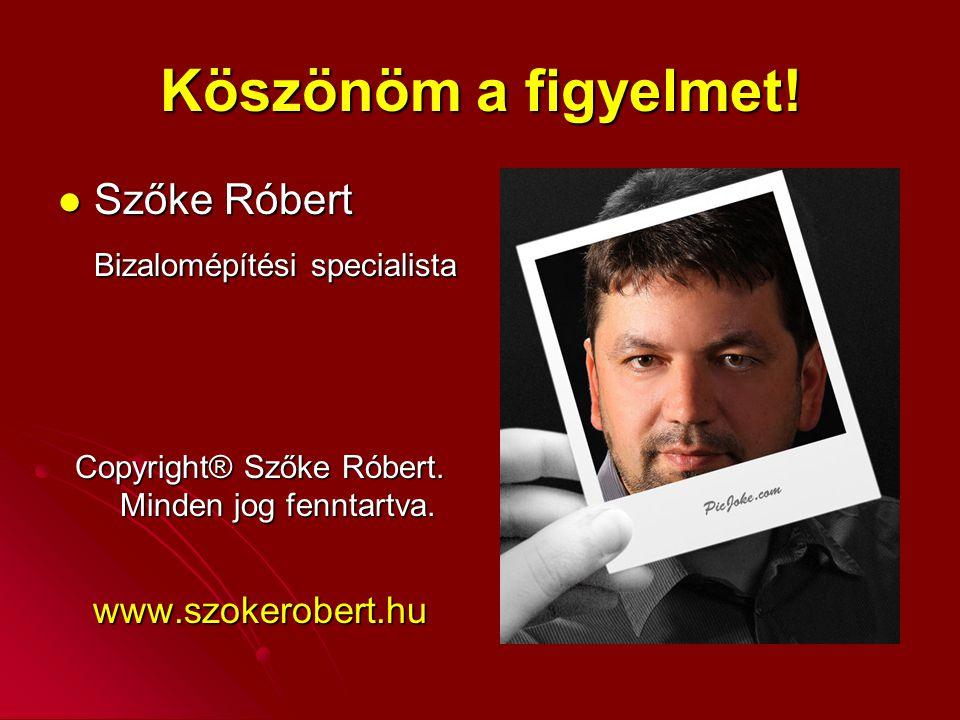 Köszönöm a figyelmet! Szőke Róbert Szőke Róbert Bizalomépítési specialista Copyright® Szőke Róbert. Minden jog fenntartva. www.szokerobert.hu