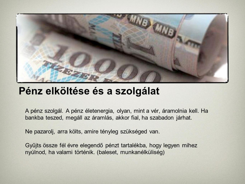 Pénz elköltése és a szolgálat A pénz szolgál. A pénz életenergia, olyan, mint a vér, áramolnia kell. Ha bankba teszed, megáll az áramlás, akkor fial,