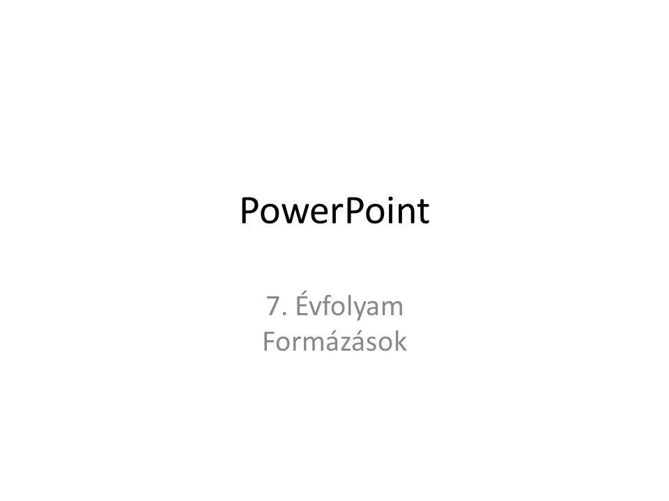PowerPoint 7. Évfolyam Formázások