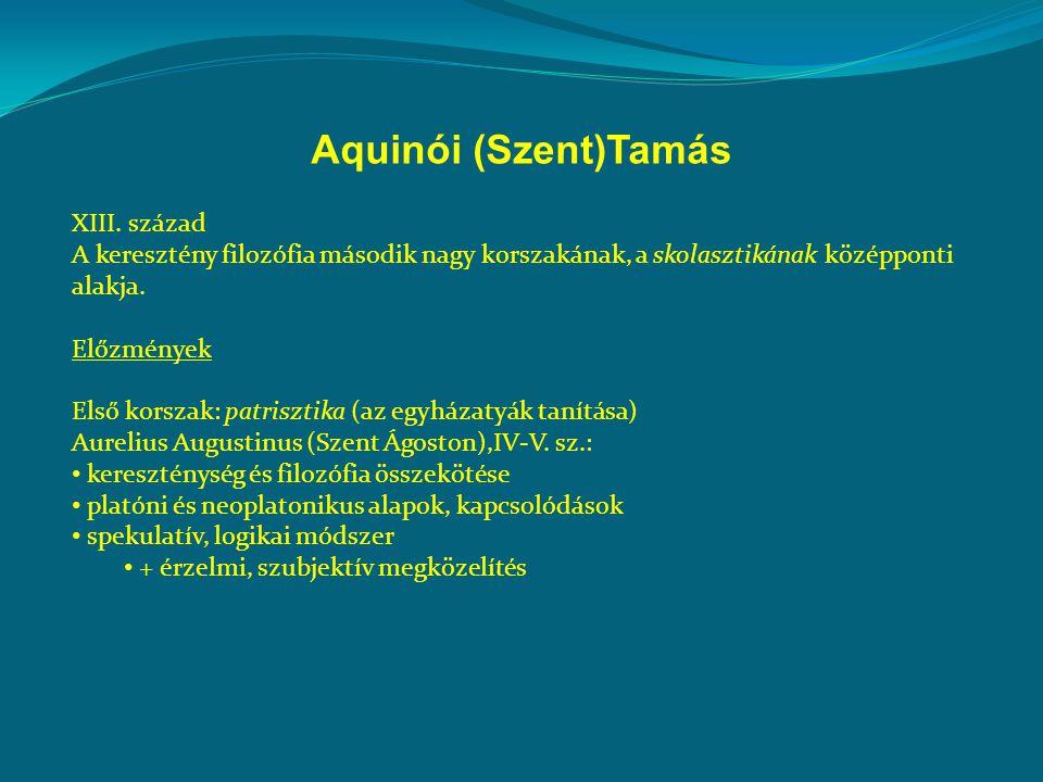 Aquinói (Szent)Tamás XIII. század A keresztény filozófia második nagy korszakának, a skolasztikának középponti alakja. Előzmények Első korszak: patris