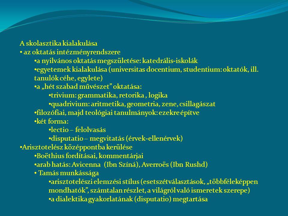 A skolasztika kialakulása az oktatás intézményrendszere a nyilvános oktatás megszületése: katedrális-iskolák egyetemek kialakulása (universitas docent