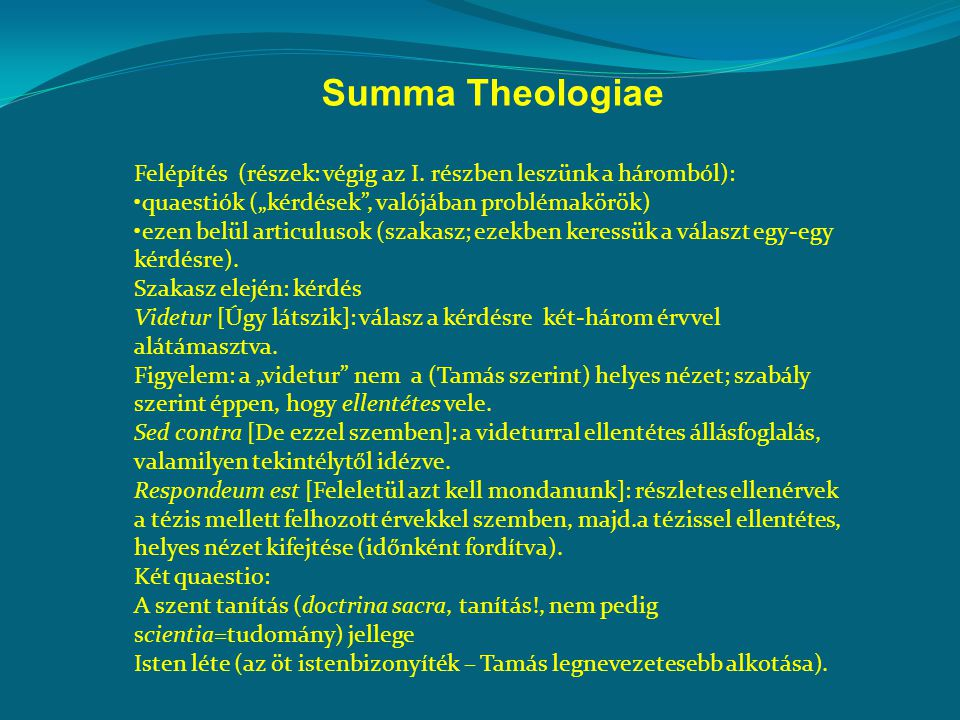 """Summa Theologiae Felépítés (részek: végig az I. részben leszünk a háromból): quaestiók (""""kérdések"""", valójában problémakörök) ezen belül articulusok (s"""