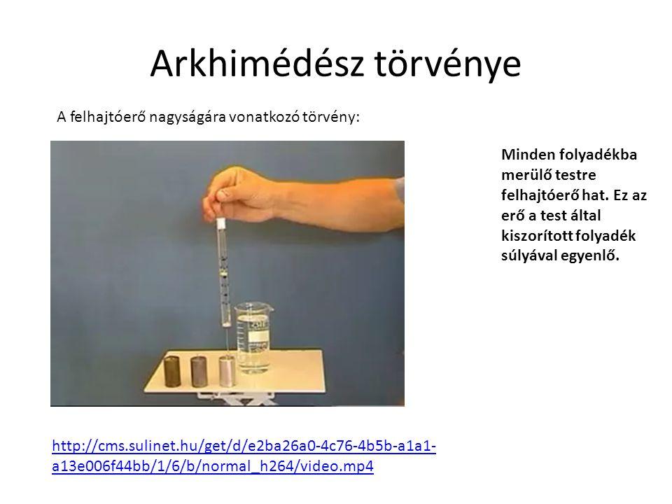 Arkhimédész törvénye A felhajtóerő nagyságára vonatkozó törvény: Minden folyadékba merülő testre felhajtóerő hat. Ez az erő a test által kiszorított f