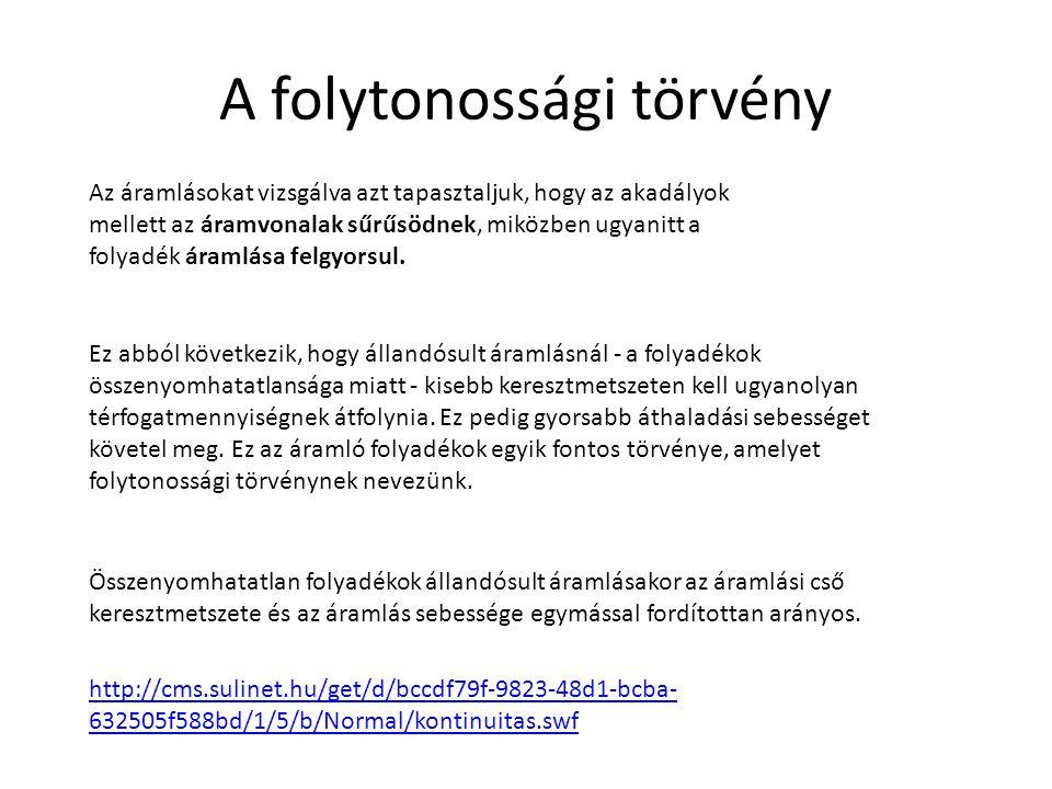A folytonossági törvény http://cms.sulinet.hu/get/d/bccdf79f-9823-48d1-bcba- 632505f588bd/1/5/b/Normal/kontinuitas.swf Az áramlásokat vizsgálva azt ta