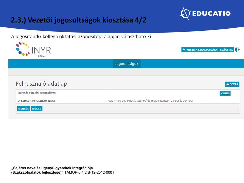 A jogosítandó kolléga oktatási azonosítója alapján választható ki. 2.3.) Vezetői jogosultságok kiosztása 4/2