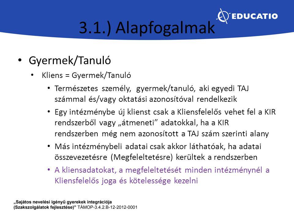 3.1.) Alapfogalmak Gyermek/Tanuló Kliens = Gyermek/Tanuló Természetes személy, gyermek/tanuló, aki egyedi TAJ számmal és/vagy oktatási azonosítóval re