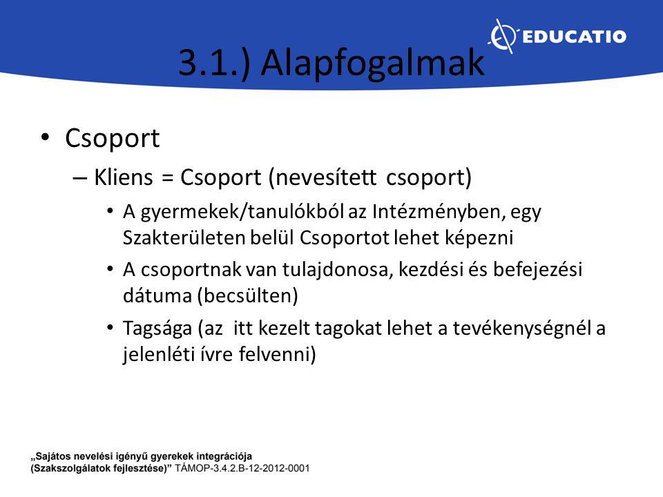 3.1.) Alapfogalmak Csoport – Kliens = Csoport (nevesített csoport) A gyermekek/tanulókból az Intézményben, egy Szakterületen belül Csoportot lehet kép