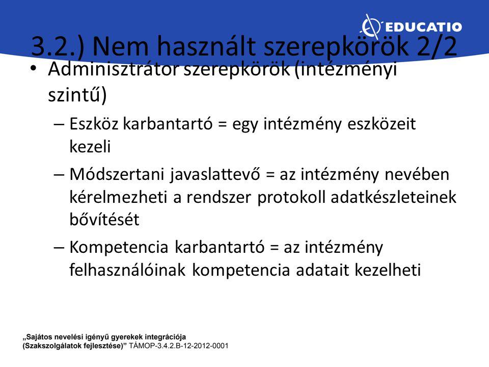 3.2.) Nem használt szerepkörök 2/2 Adminisztrátor szerepkörök (intézményi szintű) – Eszköz karbantartó = egy intézmény eszközeit kezeli – Módszertani