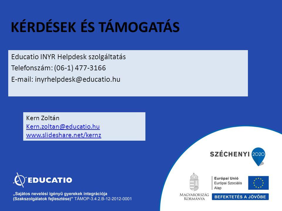KÉRDÉSEK ÉS TÁMOGATÁS Educatio INYR Helpdesk szolgáltatás Telefonszám: (06-1) 477-3166 E-mail: inyrhelpdesk@educatio.hu Kern Zoltán Kern.zoltan@educat