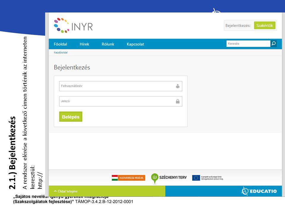 2.1.) Bejelentkezés A rendszer elérése a következő címen történik az interneten keresztül: http://