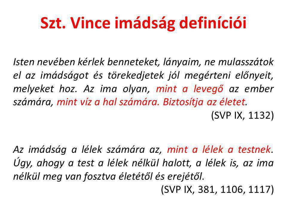 Szt. Vince imádság definíciói Isten nevében kérlek benneteket, lányaim, ne mulasszátok el az imádságot és törekedjetek jól megérteni előnyeit, melyeke