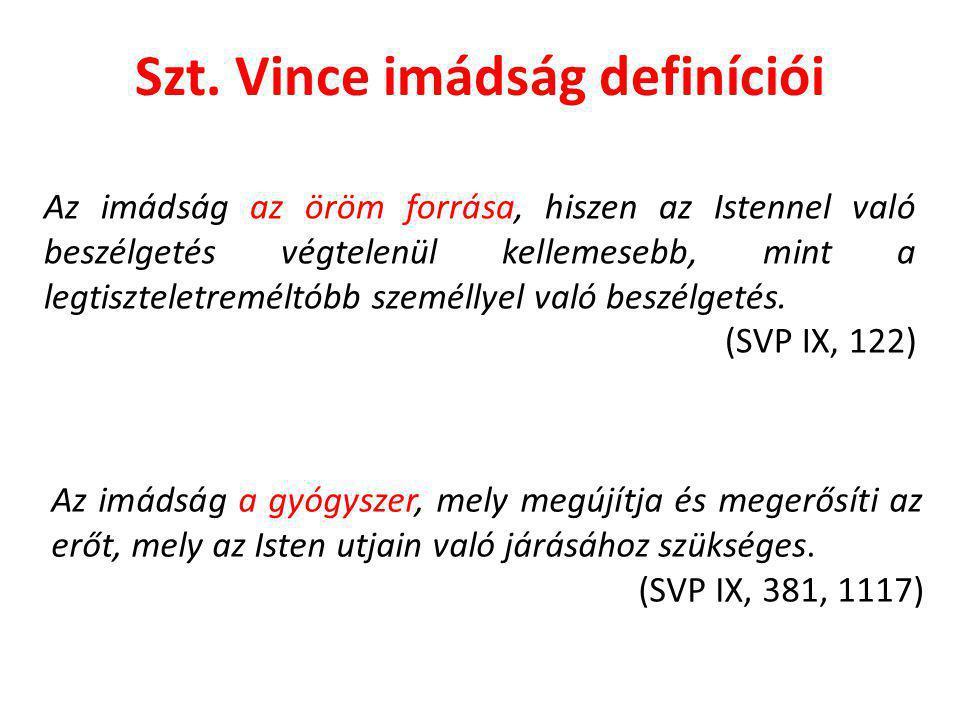 Szt. Vince imádság definíciói Az imádság az öröm forrása, hiszen az Istennel való beszélgetés végtelenül kellemesebb, mint a legtiszteletreméltóbb sze